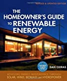 img - for The Homeowner's Guide to Renewable Energy: Achieving Energy Independence Through Solar, Wind, Biomass, and Hydropower by Dan Chiras (2011-07-05) book / textbook / text book