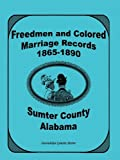 img - for Freemen And Colored Marriage Records, 1865-1890, Sumter County, Alabama book / textbook / text book
