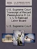 U.S. Supreme Court Transcript of Record Pennsylvania R Co v. U S Railroad Labor Board