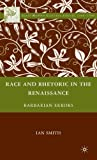 Race and Rhetoric in the Renaissance: Barbarian Errors (Early Modern Cultural Studies) (0230620450) by Smith, Ian