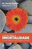 img - for Curar Para A Imortalidade. A Nova Medicina Das Imagens Mentais (Em Portuguese do Brasil) book / textbook / text book