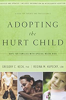 Adopting the Hurt Child: Hope for Families with Special-Needs Kids - A Guide for Parents and Professionals