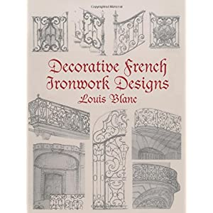 【クリックでお店のこの商品のページへ】Decorative French Ironwork Designs (Dover Jewelry and Metalwork): Louis Blanc: 洋書