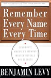 Remember Every Name Every Time: Corporate America's Memory Master Reveals His Secrets