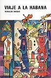 Viaje a la Habana (Novela en tres viajes) (Spanish Edition) (0897295447) by Reinaldo Arenas