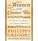 Philippa Gregory The Women of the Cousins' War: The Duchess, the Queen, and the King's Mother [ THE WOMEN OF THE COUSINS' WAR: THE DUCHESS, THE QUEEN, AND THE KING'S MOTHER ] by Gregory, Philippa (Author) Sep-13-2011 [ Hardcover ]