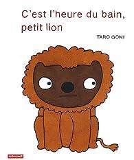 C'est l'heure du bain petit lion par Tar� Gomi