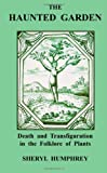 The Haunted Garden: Death and Transfiguration in the Folklore of Plants