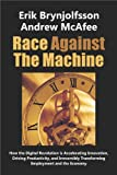 Race Against The Machine: How the Digital Revolution is Accelerating Innovation, Driving Productivity, and Irreversibly Transforming Employment and the Economy (English Edition)