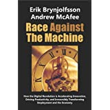 Race Against The Machine: How the Digital Revolution is Accelerating Innovation, Driving Productivity, and Irreversibly Transforming Employment and the Economy ~ Erik Brynjolfsson