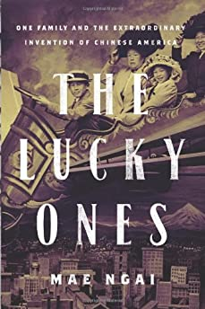 The lucky ones : one family and the extraordinary invention of Chinese America