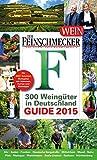 DER FEINSCHMECKER Guide 300 Weingüter in Deutschland 2015: mit Adressen, Karten und Weintipps (Feinschmecker Restaurantführer)