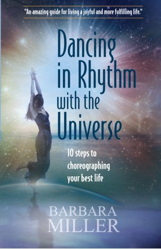 Dancing in Rhythm with the Universe: 10 Steps to Choreographing Your Best Life