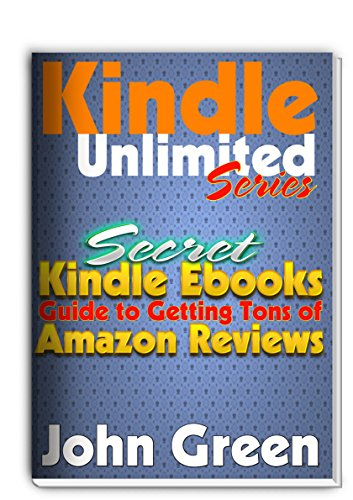 John Green - Getting Amazon Reviews: Kindle Unlimited - The Secret Guide for Getting Tons of Amazon Reviews! (Unlimited Subscription Book 2) (English Edition)