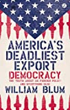 Americas Deadliest Export: Democracy - the Truth About US Foreign Policy and Everything Else