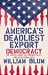 America's Deadliest Export: Democracy...