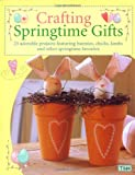 Crafting Springtime Gifts: 25 Adorable Projects Featuring Bunnies, Chicks, Lambs & Other Springtime Favorites