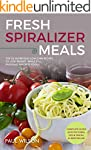 Fresh Spiralizer Meals: Top 25 Nutrit...