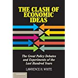 The Clash of Economic Ideas: The Great Policy Debates and Experiments of the Last Hundred Years ~ Lawrence H. White