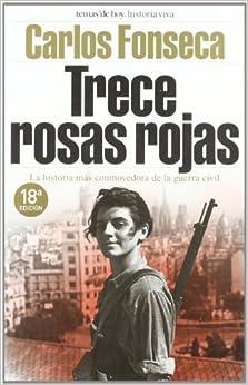 Trece Rosas Rojas: La Historia Mas Conmovedora de La Guerra Civil