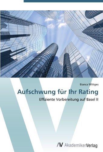 Aufschwung f??r Ihr Rating: Effiziente Vorbereitung auf Basel II by Bianca Wittges (2012-05-17)