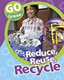 Reduce, Reuse, Recycle (Go Green)