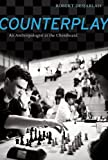 img - for By Robert R. Desjarlais Counterplay: An Anthropologist at the Chessboard [Hardcover] book / textbook / text book