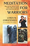 Mr. Loren W. Christensen Meditation for Warriors: Practical Meditation for Cops, Soldiers and Martial Artists