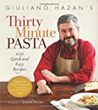 Giuliano Hazan's Thirty Minute Pasta: 100 Quick and Easy Recipes
