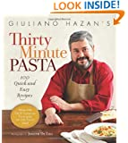 Giuliano Hazan's Thirty Minute Pasta: 100 Quick and Easy Recipes
