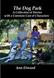 img - for The Dog Park: A Collection of Stories with a Common Cast of Characters book / textbook / text book