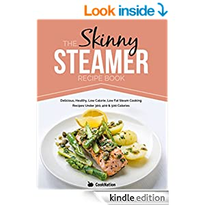 The Skinny Steamer Recipe Book: Delicious, Healthy, Low Calorie, Low Fat Steam Cooking Recipes Under 300, 400 & 500 Calories.