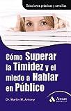 C�MO SUPERAR LA TIMIDEZ Y EL MIEDO A HABLAR EN P�BLICO.: Soluciones pr�cticas y sencillas para conseguirlo