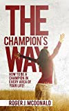 The Champions Way: How To Be A Champion In Every Area Of Your Life!