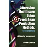 Improving Healthcare Using Toyota Lean Production Methods: 46 Steps for Improvement ~ Robert Chalice