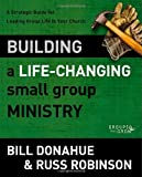 img - for Building a Life-Changing Small Group Ministry: A Strategic Guide for Leading Group Life in Your Church (Groups that Grow) book / textbook / text book