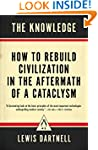 The Knowledge: How to Rebuild Civiliz...
