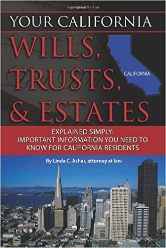 Your California Wills, Trusts, & Estates Explained Simply: Important Information You Need to Know for California Residents (Back-To-Basics)