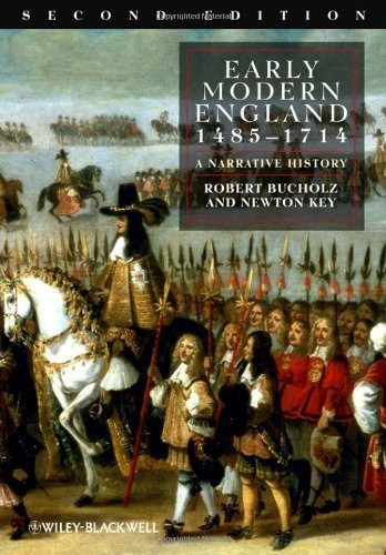Early Modern England 1485-1714: A Narrative History 2nd (second) Edition by Bucholz, Robert, Key, Newton published by Wi