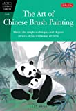 The Art of Chinese Brush Painting: Master the simple techniques and elegant strokes of this traditional art form (Artists Library Series)
