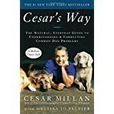Cesar's Way: The Natural, Everyday Guide to Understanding and Correcting Common Dog Problemsby Cesar Millan