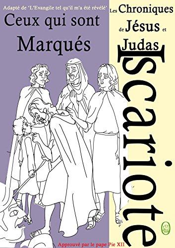 Ceux qui sont Marqués (Les Chroniques de Jésus et Judas Iscariote t. 2) (French Edition)