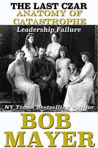 Free Kindle Book : The Last Czar: Leadership Failure (Anatomy of Catastrophe Book 10)