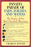 Panati's Parade of Fads, Follies, and Manias: The Origins of Our Most Cherished Obsessions (0060964774) by Panati, Charles