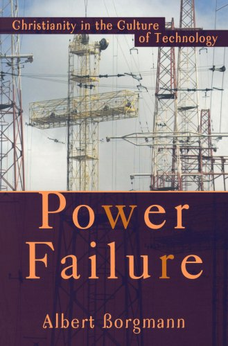 Power Failure: Christianity in the Culture of Technology, ALBERT BORGMANN