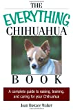 The Everything Chihuahua Book: A Complete Guide to Raising, Training, and Caring for Your Chihuahua (Everything (Pets))