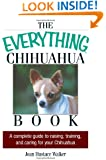 The Everything Chihuahua Book: A Complete Guide to Raising, Training, And Caring for Your Chihuahua