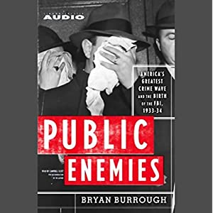 Public Enemies - America's Greatest Crime Wave and the Birth of the FBI, 1933-34 [Unabridged] [Missing Disc 20] - Bryan Burrough