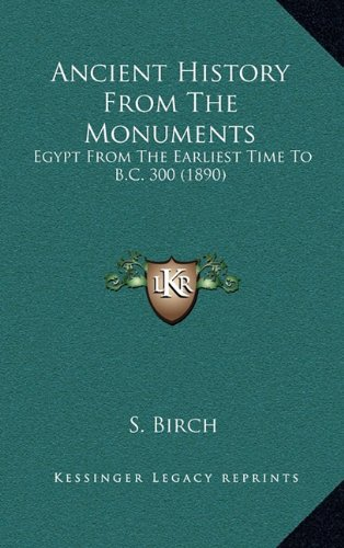Ancient History from the Monuments: Egypt from the Earliest Time to B.C. 300 (1890)