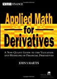 Applied Math for Derivatives: A Non-Quant Guide To The Valuation And Modeling Of Financial Derivatives (0471479020) by Martin, John